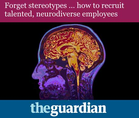Forget stereotypes ... how to recruit talented, neurodiverse employees